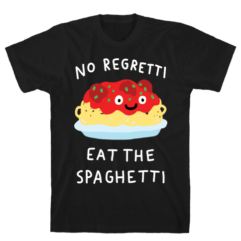 No Regretti Eat The Spaghetti Mens T-Shirt