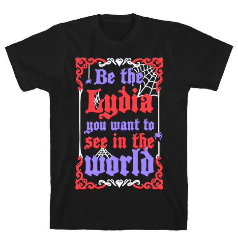 Be The Lydia You Want To See In The World Mens T-Shirt