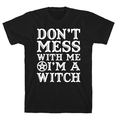 Don't Mess With Me I'm A Witch Mens T-Shirt