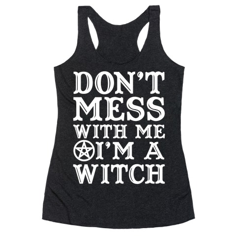 Don't Mess With Me I'm A Witch Racerback Tank Top