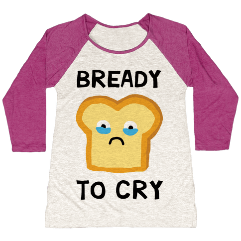 Bready To Cry Baseball Tee