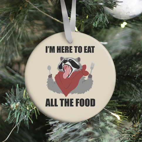 I'm Here To Eat All The Food Ornament