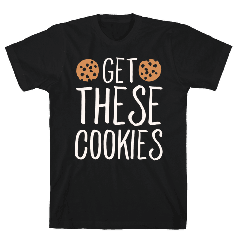 Get These Cookies Parody White Print Mens T-Shirt