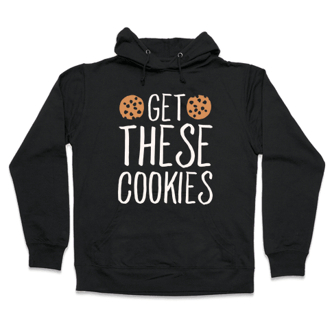 Get These Cookies Parody White Print Hooded Sweatshirt