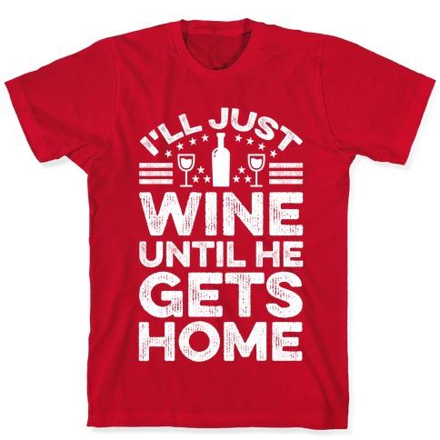 I'll Just Wine T-Shirt
