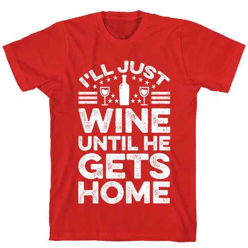 I'll Just Wine Mens T-Shirt