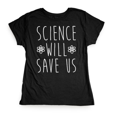 Science Will Save Us Womens T-Shirt