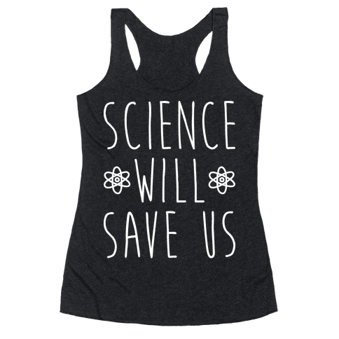 Science Will Save Us Racerback Tank Top