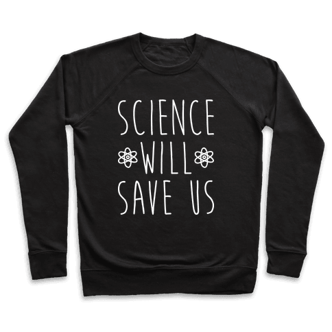 Science Will Save Us Pullover