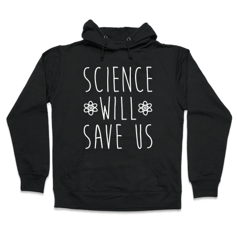 Science Will Save Us Hooded Sweatshirt
