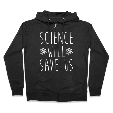 Science Will Save Us Zip Hoodie
