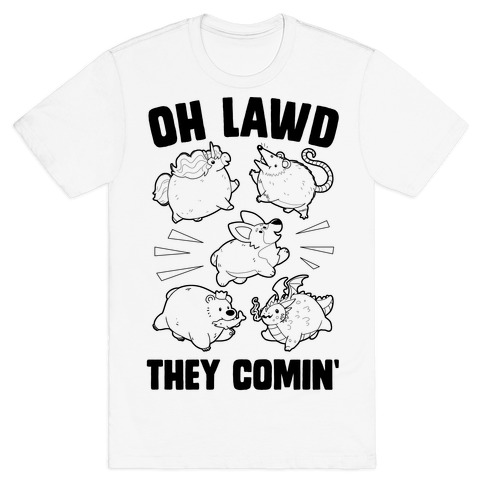 Oh Lawd, Here They Come! T-Shirt