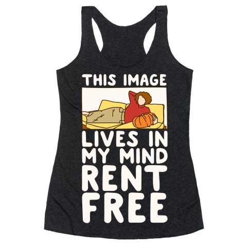 This Image Lives In My Mind Rent Free Parody White Print Racerback Tank Top