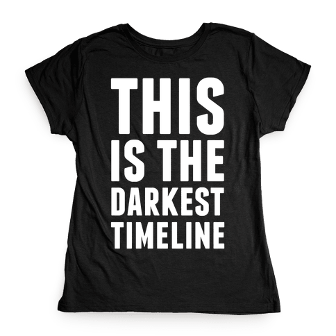 This Is The Darkest Timeline Womens T-Shirt
