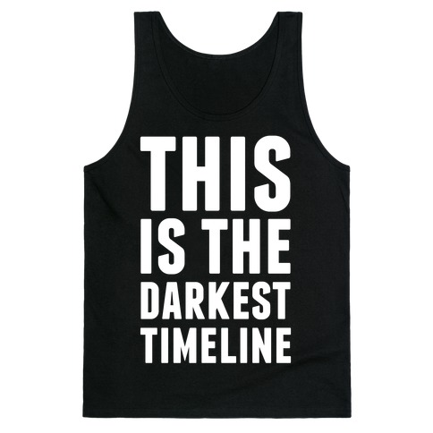This Is The Darkest Timeline Tank Top