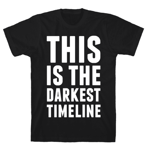 This Is The Darkest Timeline Mens T-Shirt