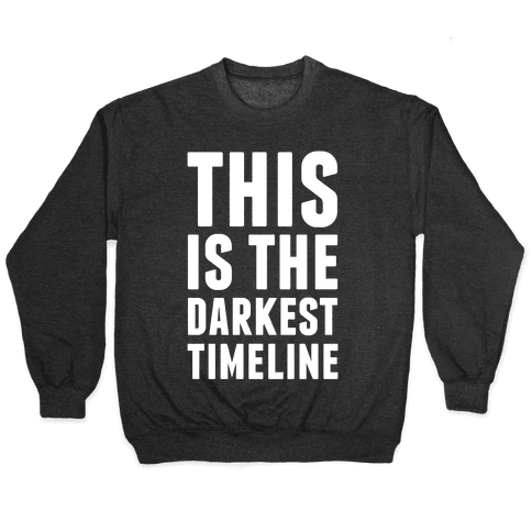This Is The Darkest Timeline Pullover