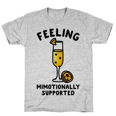 Feeling Mimotionally Supported T-Shirt