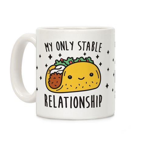 My Only Stable Relationship Is Tacos Coffee Mug