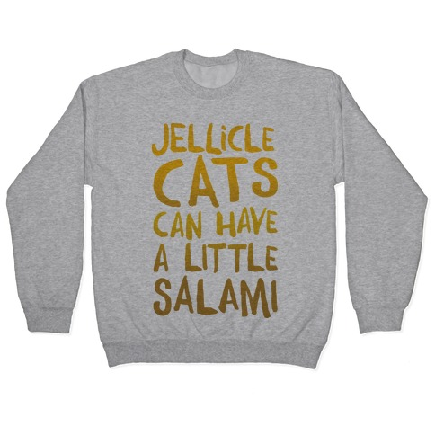Jellicle Cats Can Have A Little Salami Parody Pullover