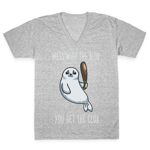 Mess with the Blub You get the Club V-Neck Tee Shirt