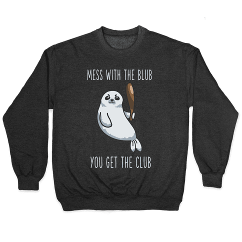 Mess with the Blub You get the Club Pullover