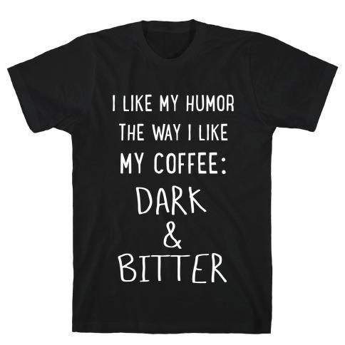 Dark and Bitter (white) T-Shirt