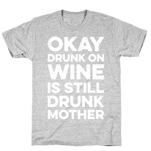 Okay Drunk On Wine Is Still Drunk Mother T-Shirt