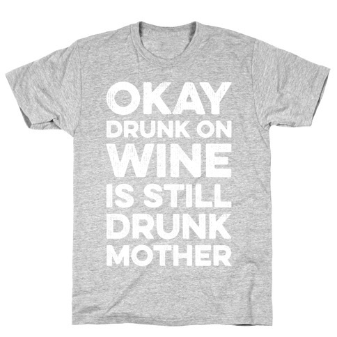 Okay Drunk On Wine Is Still Drunk Mother Mens T-Shirt