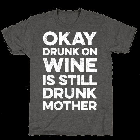Okay Drunk On Wine Is Still Drunk Mother