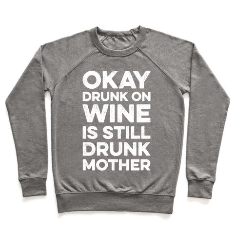 Okay Drunk On Wine Is Still Drunk Mother Pullover