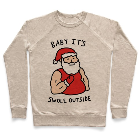 Baby It's Swole Outside Santa Pullover