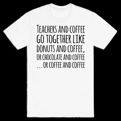 Teachers And Coffee Go Together Like... Mens T-Shirt
