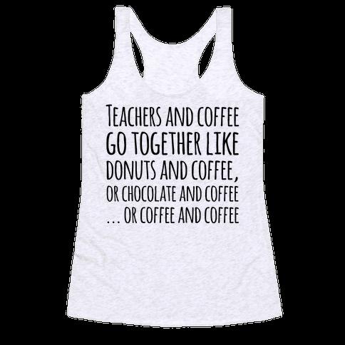 Teachers And Coffee Go Together Like... Racerback Tank Top