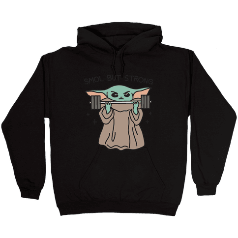 Smol But Strong Baby Yoda Hooded Sweatshirt