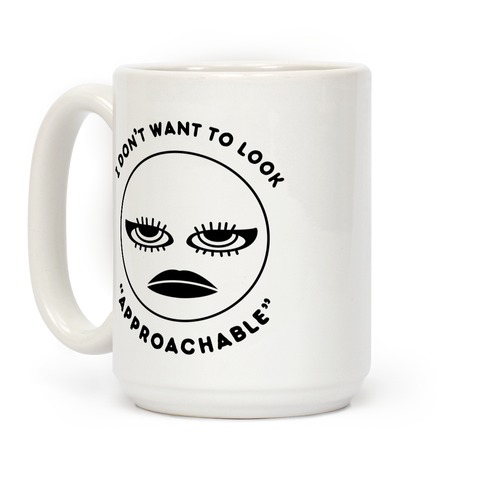 """I Don't Want To Look """"Approachable"""" Coffee Mug"""