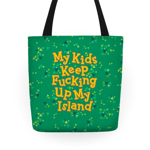 My Kids Keep F***ing Up My Island Tote