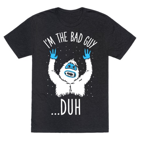 I'm The Bad Guy Duh Abominable Snowman Parody T-Shirt