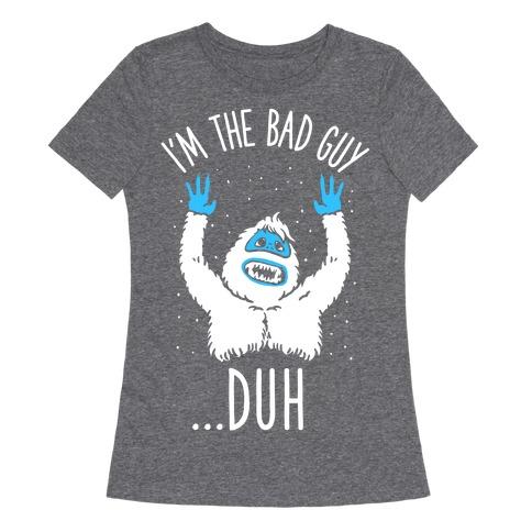 I'm The Bad Guy Duh Abominable Snowman Parody Womens T-Shirt