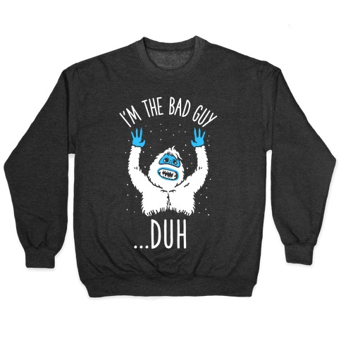 I'm The Bad Guy Duh Abominable Snowman Parody Pullover