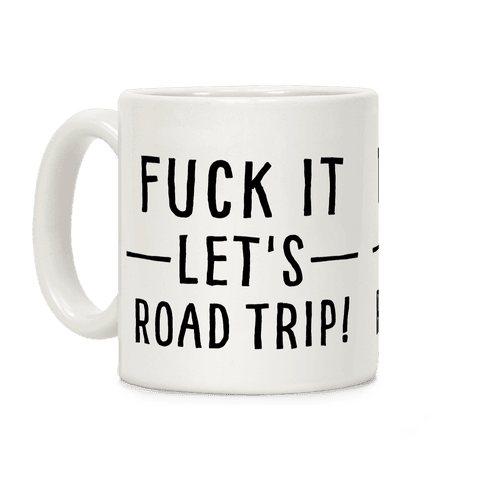 F*** It Let's Road Trip Coffee Mug