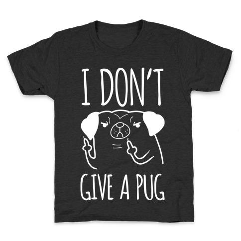 I Don't Give A Pug Kids T-Shirt