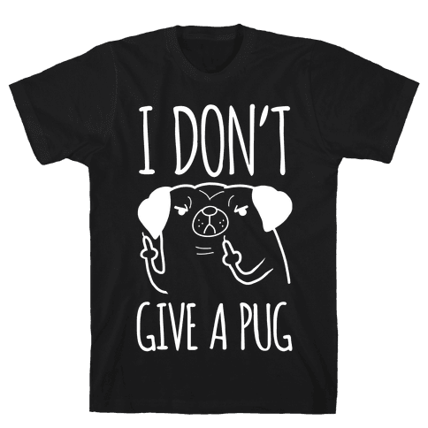 I Don't Give A Pug Mens/Unisex T-Shirt