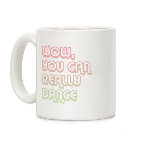 Wow, You Can Really Dance Coffee Mug
