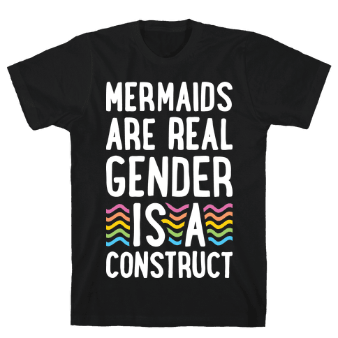 Mermaids Are Real Gender Is A Construct Mens T-Shirt