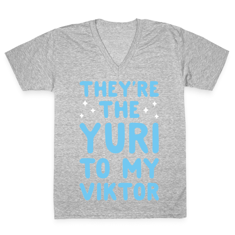 They're The Yuri To My Viktor  V-Neck Tee Shirt
