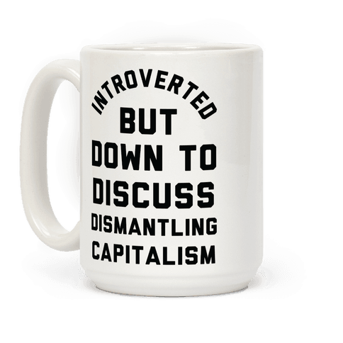 Introverted but Down to Discuss Dismantling Capitalism Coffee Mug