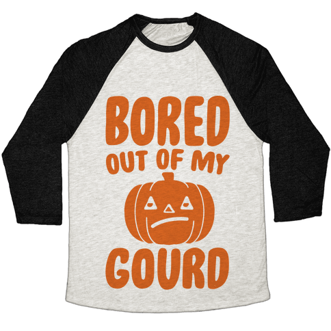 Bored Out of My Gourd  Baseball Tee