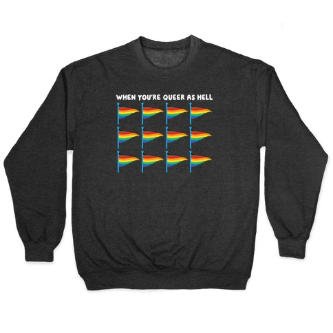When You're Queer As Hell Rainbow Flags Pullover
