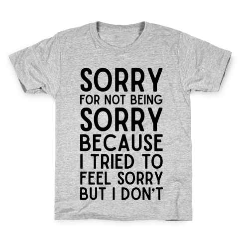 Sorry For Not Being Sorry Kids T-Shirt